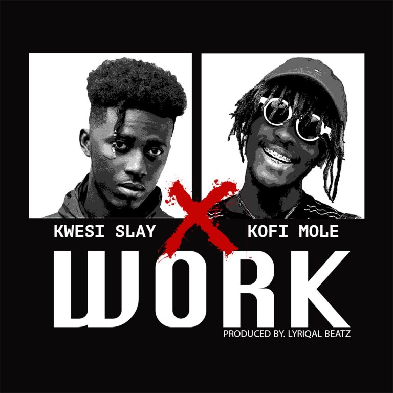 Kwesi Slay - Work ft Kofi Mole (Prod by Lyriqal Beatz)