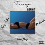 Tneeya x Kwesi Arthur x B4bonah x Timiboy – Bend It (Prod by Zodivc)