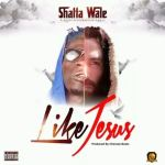 Shatta Wale – Like Jesus (Prod By Chensee Beatz)