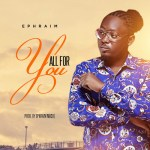 "Ephraim – ""All For You"""