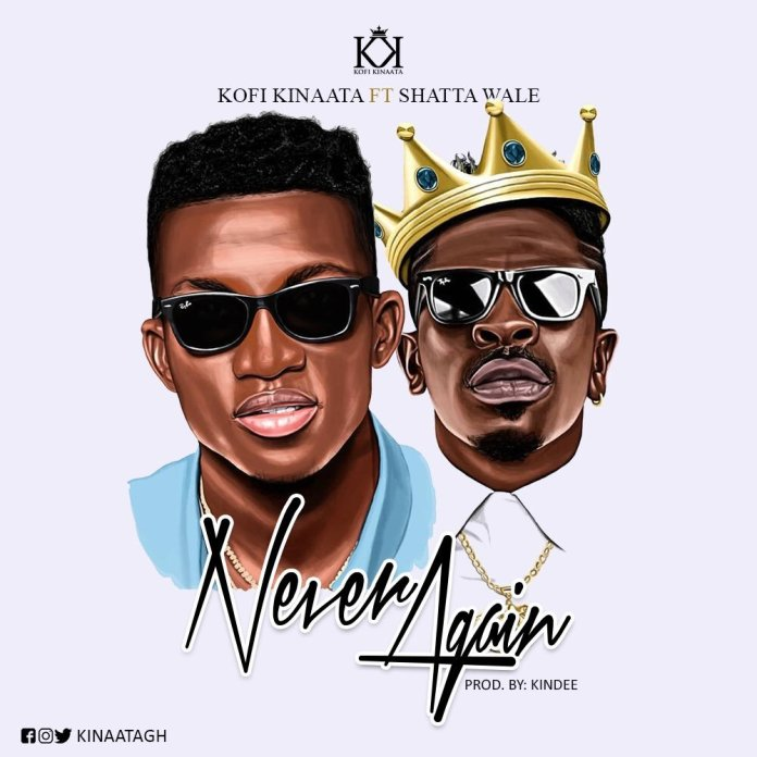 "Kofi Kinaata - ""Never Again"" ft Shatta Wale (Prod by Kindee)"