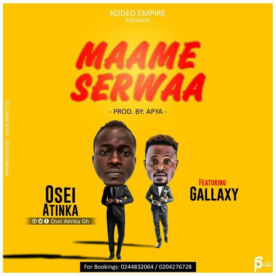 """Osei Atinka ft Gallaxy - """"Maame Serwaa"""" (Prod by Apya)"""