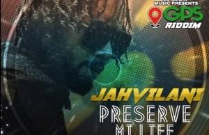 Jahvillani – Preserve Life (GPS Riddim)