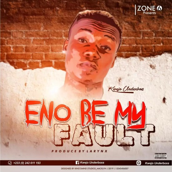 Kwejo Underboss – Eno Be My Fault (Prod by Larynx)