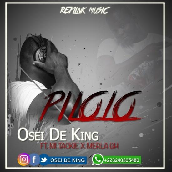 Osei De King ft.Tackie & Merla – Pilolo (Prod by Okesie Beatz)