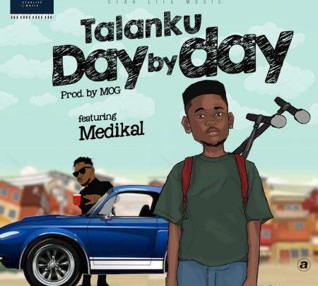Talanku – Day By Day ft. Medikal (Prod by MOG)