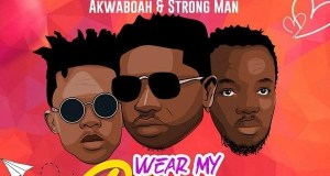 Abdul – Wear My Ring ft. Akwaboah, Strongman