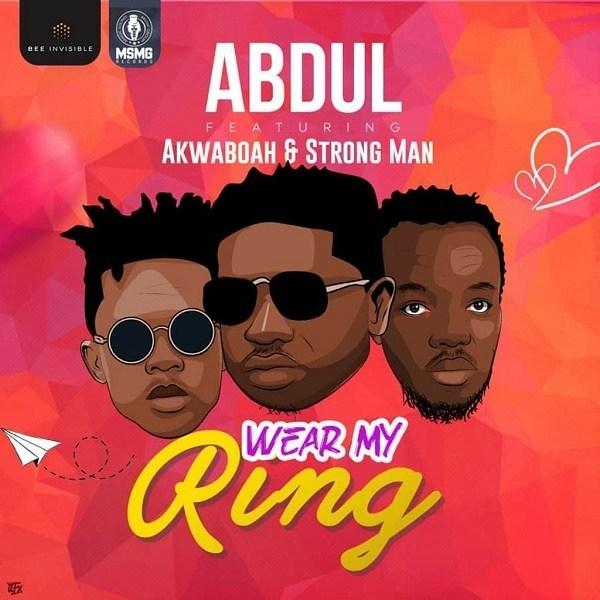 Abdul – Wear My Ring ft. Akwaboah, Strongman