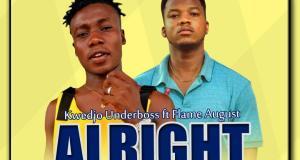 Kwedjo Underboss – Alright ft. Flame Agust (Prod by Flameagust)