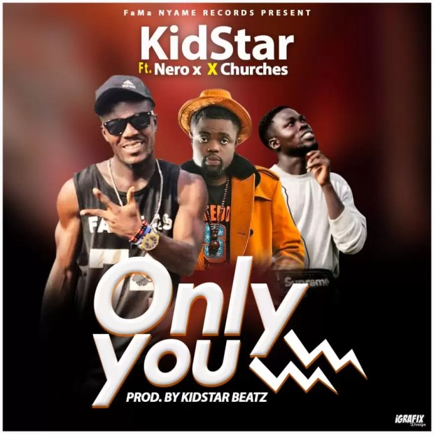 Kid Star – Only You ft. Nero X & Churches (Prod by KidStar)