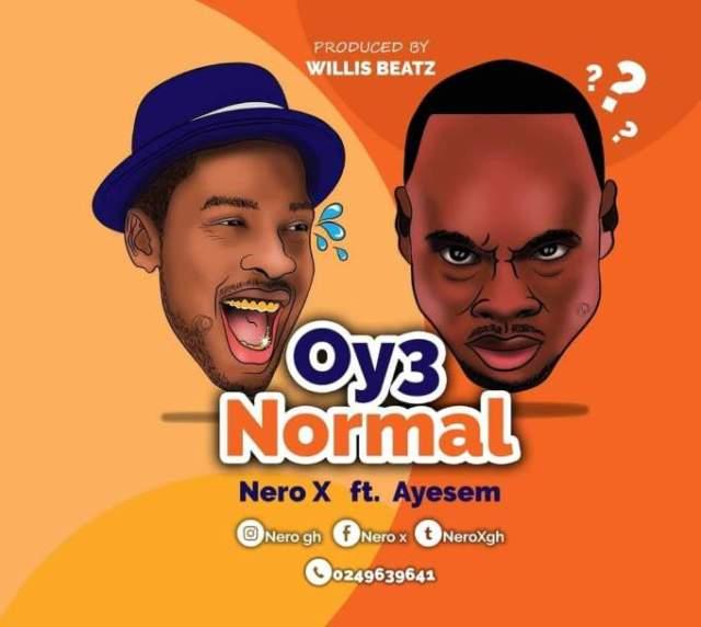 Nero X – Oy3 Normal Ft. Ayesem (Prod. By Willisbeatz)