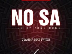 Quamina Mp – No Sa ft. Twitch (Prod By Yung D3mz)