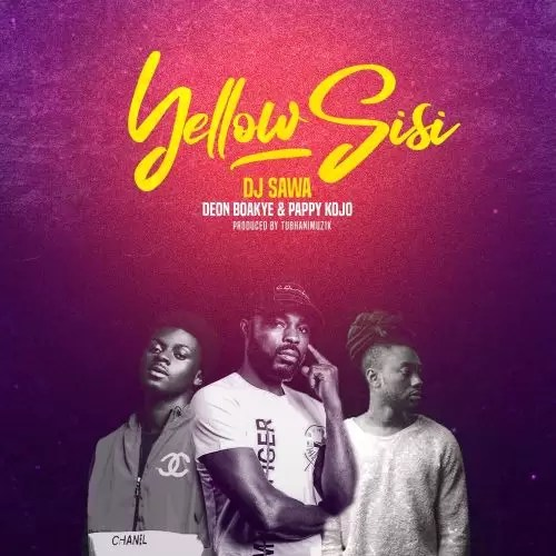 DJ Sawa – Yellow Sisi ft. Deon Boakye & Pappy Kojo (Prod. by TubhaniMusik)