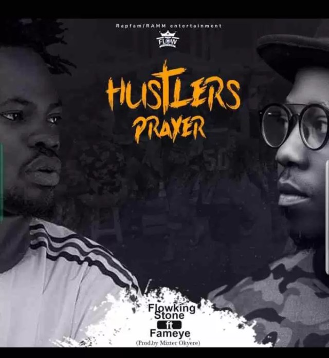 Flowking Stone – Hustlers Prayer (Remix) ft. Fameye (Prod By Mizter Okyere)