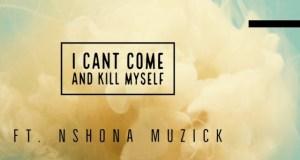 King Of Accra – I Can't Come And Kill Myself ft. Nshona Muzick