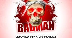 Quamina Mp – Badman ft. Darkovibes (Prod by Quamina Mp)