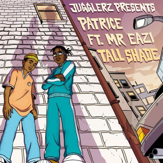 Patrice Ft. Mr Eazi x Jugglerz Tall Shade - Patrice – Tall Shade ft. Mr Eazi, Jugglerz