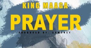 King Maaga – Prayer (Prod. by Samsney)