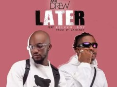 Mr. Drew – Later ft. Kelvyn Boy (Prod. by Samsney)