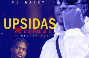 DJ Warzy ft. Kelvyn Boy – Upsidas Mixtape