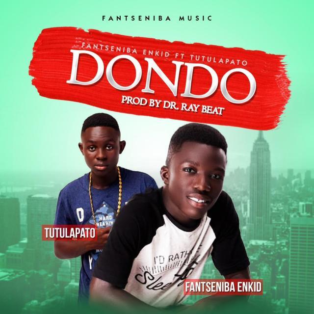 Fantseniba Enkid – Dondo ft. Tutulapato (Prod. by Dr Ray Beat)