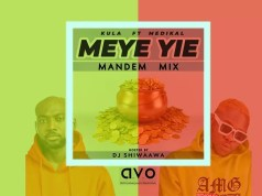 Kula – Meye Yie (Mandem Mix) ft. Medikal (Hosted by DJ Shiwaawa)