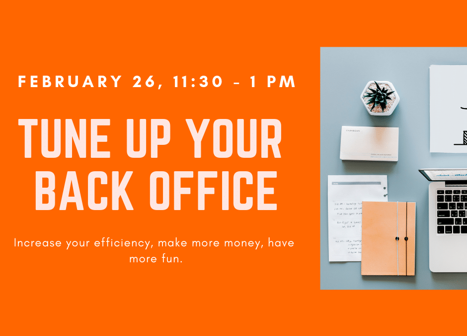 Tune Up Your Back Office – Free Seminar February 26, 2019