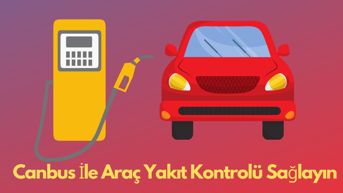Canbus İle Araç Yakıt Kontrolü Sağlayın