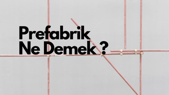 Prefabrik Ne Demek ?