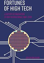 Jorijn van Duijn, Fortunes of High Tech: A history of innovation at ASM International 1958-2008 (Techwatch Books 2019), 952 blz.