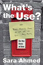 Sara Ahmed, What's the Use? On the Uses of Use (Duke University Press 2019), 296 blz.
