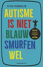 Peter Vermeulen, Autisme is niet blauw, smurfen wel: politiek incorrecte verhalen over autisme (Pelckmans Pro 2017), 144 blz.