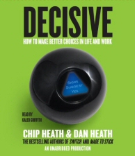Decisive: How to Make Better Choices in Life and Work by Chip Heath and Dan Heath Audiobook