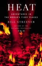 Heat: Adventures in the Worlds Fiery Places by Bill Streever
