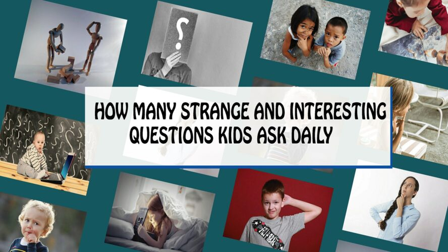 Kids questions, Kids question, Kids question of the, Kids question of the day, Interesting questions, strange questions, needforlife, need for life, needforlife.info, How Many Strange And Interesting Questions Kids Ask Daily