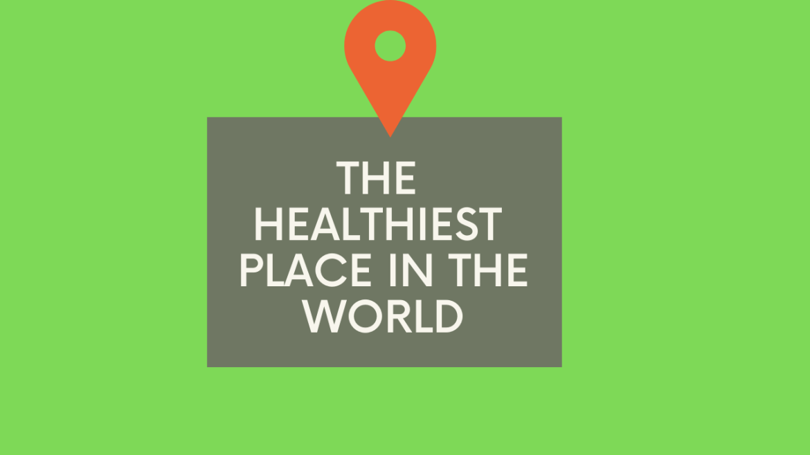 The Healthiest Place in the World
