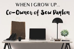 When I grow up - Co-Owner of Sew Dayton
