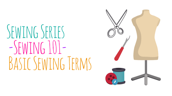 Sewing Series ~ Sewing 101 ~ Sewing Terms