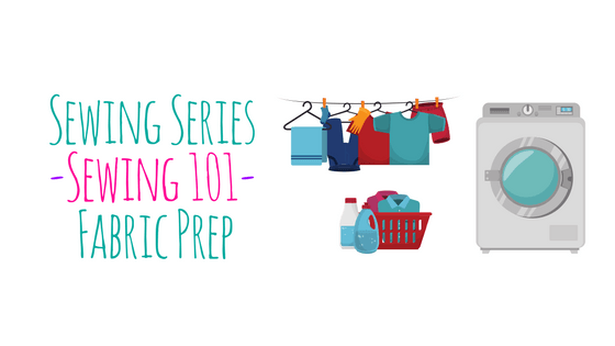 Sewing Series ~ Sewing 101 ~ Fabric Prep