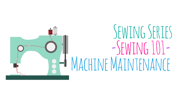 Sewing Series ~ Sewing 101 ~ Machine Maintenance