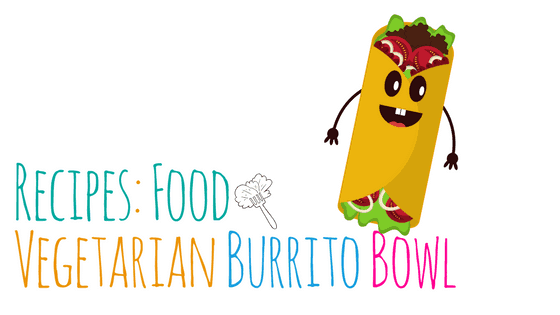 Vegetarian Burrito Bowl – Recipe
