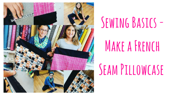 Sewing Basics - Make a French Seam Pillowcase @ Needle, Ink and Thread | Beavercreek | Ohio | United States