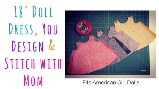 18 Doll Dress, You Design & Stitch with Mom