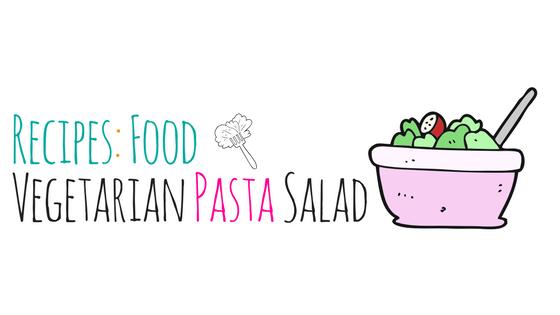 Recipes: Food – Vegetarian Pasta Salad