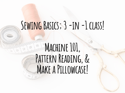 Sewing Basics, Reading Patterns and Make a Pillowcase! Sat. April 27th 10 - 2:30PM