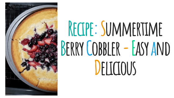 Recipe: Summertime Berry Cobbler - Easy and Delicious