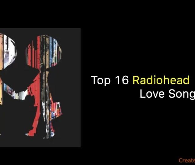 Top 16 Radiohead Love Songs