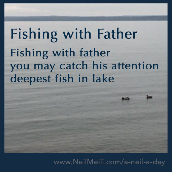 Fishing with father you may catch his attention deepest fish in lake
