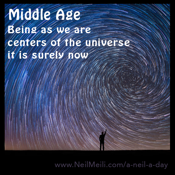 Being as we are centers of the universe it is surely now