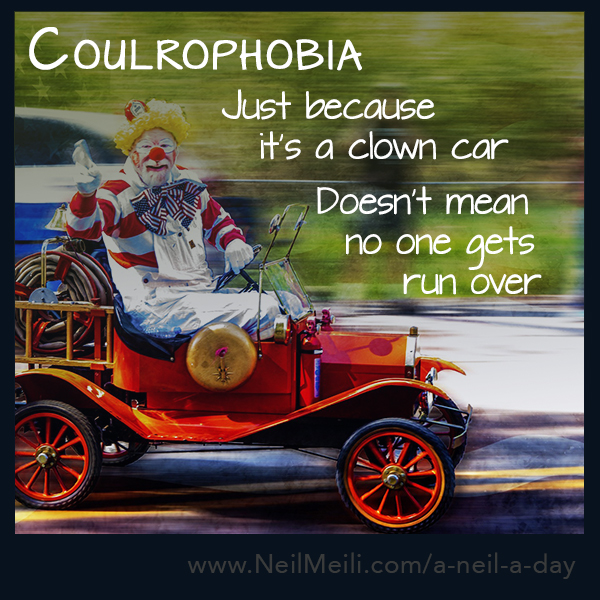 Just because it's a clown car  Doesn't mean no one gets run over